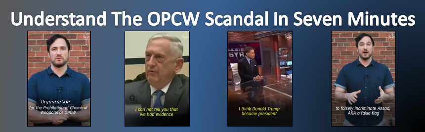 Brief overview in 7 minutes of the OPCW scandal that almost foisted a nuclear war upon us