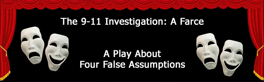 9/11 Investigation, a farce, a comedy about the four false assumptions about 9/11