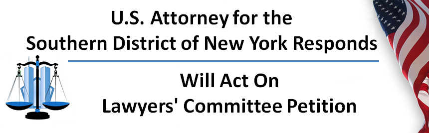 U.S. Attorney for the Southern District of New York Responds - Will Act On Lawyers' Committee Petition