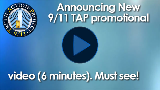 Announcing - New 9/11 TAP promotion video (6 minutes). Must see!